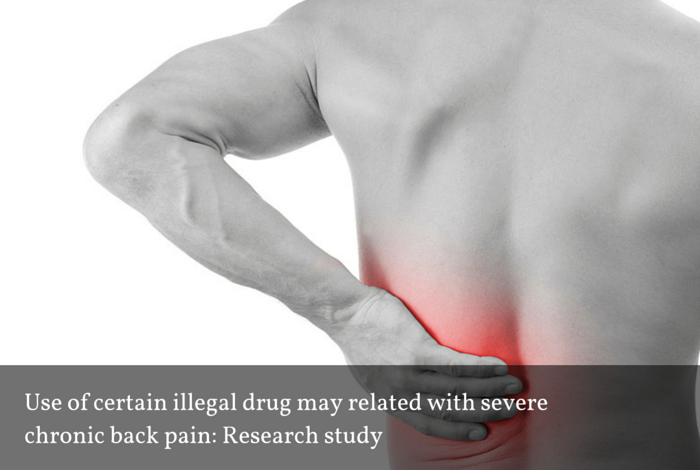 Use Of Certain Illegal Drug May Related With Severe Chronic Back Pain: Research Study